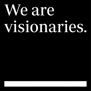 We are visionaries.